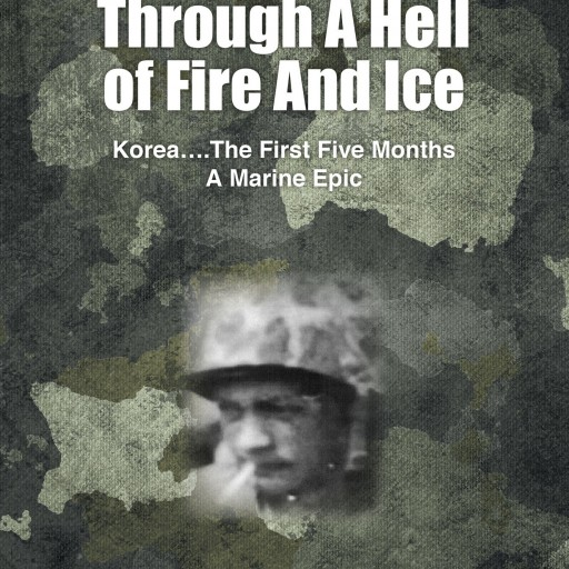 "Bill Quigley's New Book ""Passage Through A Hell of Fire and Ice"" Is One Marine's Recollection Of One Of The Most Epic Battle Performances In The History Of Warfare"