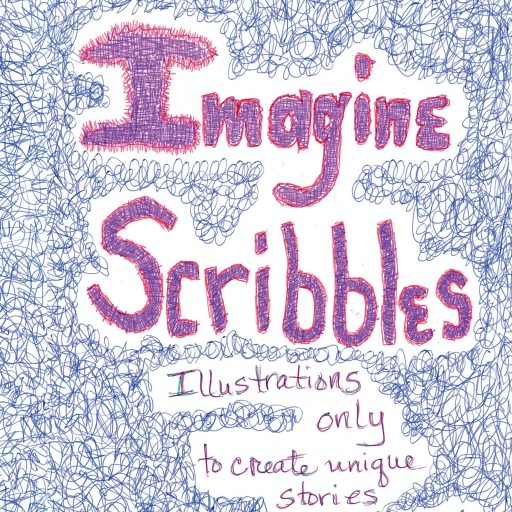 "Angie Square's New Book ""Imagine Scribbles"" Is A Creatively Crafted And Vividly Illustrated Work That Aims To Capture And Use The Reader's Imagination"