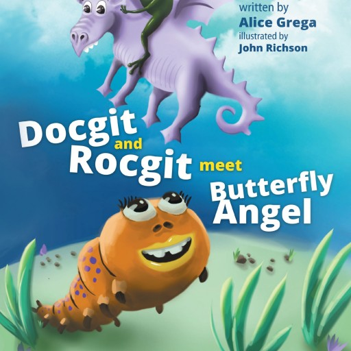 "Alice Grega's New Book ""Docgit and Rocgit Meet Butterfly Angel"" Is A Marvelous Children's Tale Of Metamorphosis And Acceptance"
