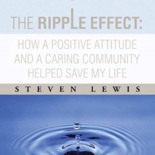 "Steven Lewis, Author of ""The Ripple Effect,"" Highlighted in Author Solutions Real Authors, Real Impact Campaign"