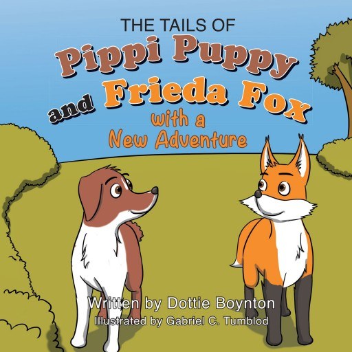 "Dottie Boynton's Book ""The Tails of Pippi Puppy and Frieda Fox with a New Adventure"" Is A Colorful And Exciting Tale For Young Readers"