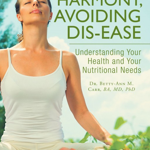 "Dr. Betty-Ann M. Carr's New Book ""Achieving Harmony, Avoiding Dis-ease"" Is A Practical Guide To Determining Actions Needed To Ensure Mind And Body Harmony"