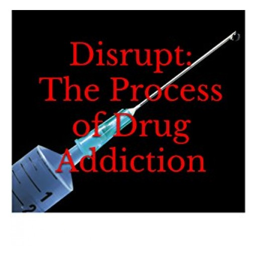 'Disrupt: The Process of Drug Addiction' (Kindle Edition) By: Fredrick Norfleet, United States Navy Veteran