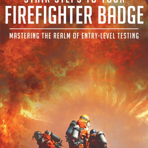 "Retired Chief Pat Turner's New Book ""Stair Steps to Your Firefighter Badge: Mastering the Realm of Entry-Level Testing"" Is an Asset for Entry Level Firefighters."