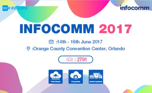 ezTalks at InfoComm 2017: Innovative Video Conferencing Solutions for Easier Online Collaboration