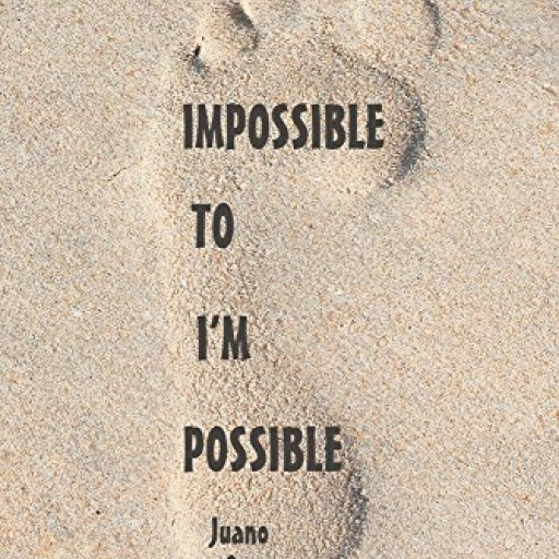 Juano Ocampo's New Book 'Impossible to I'm Possible' is an Empowering and Fascinating Glimpse Into the Life of a Cancer Survivor