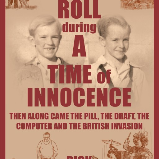 "Dick Stewart's New Book ""ROCK & ROLL DURING A TIME OF INNOCENCE: Then Along Came the Pill, the Draft, the Computer and the British Invasion"" is a Fascinating and Powerful Autobiographical Work"