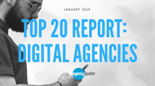Top 20 Digital Marketing Agencies: Agency Spotter Releases January 2018 Report