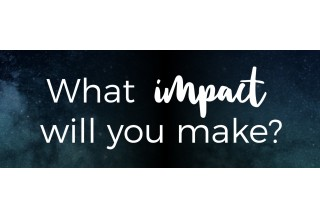 What impact will you make?