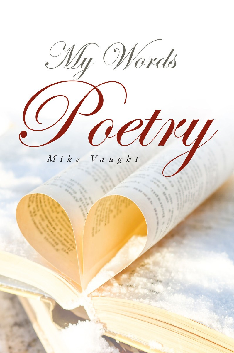 My Poetry Book Cover ~ Mike vaught s first book quot my words is an emotional and