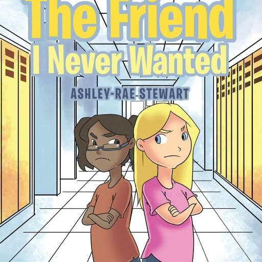 "Author Ashley-Rae Stewart's New Book ""The Friend I Never Wanted"" is an Engaging Read Where the Bully Ends Up Needing Her Victim to Help Her Get Out of a Sticky Situation"