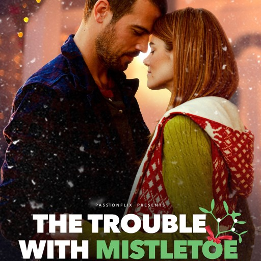 NY Times Bestselling Holiday Romance the TROUBLE WITH MISTLETOE Exclusively Available on PASSIONFLIX